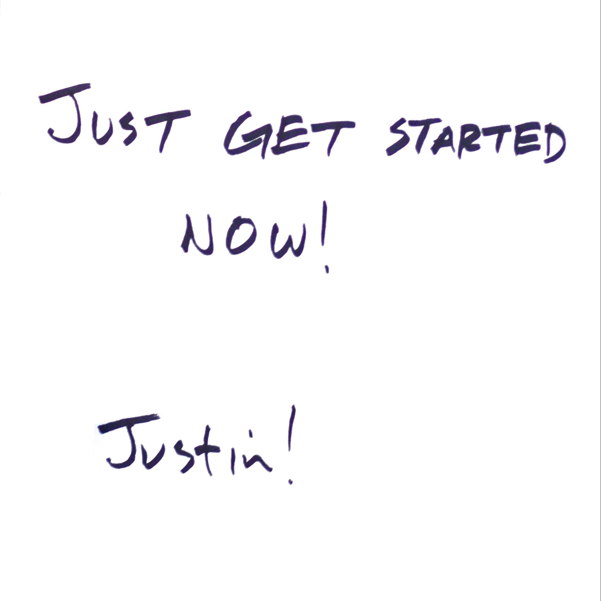 Just get start now. Justin Kan